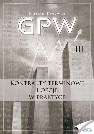 GPW III - Kontrakty terminowe i opcje w praktyce. Kontrakty terminowe i opcje w praktyce