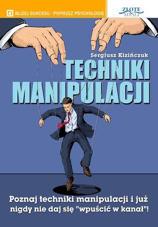 Okładka książki/ebooka Techniki manipulacji. Poznaj techniki manipulacji i już nigdy nie daj się 'wpuścić w kanał'