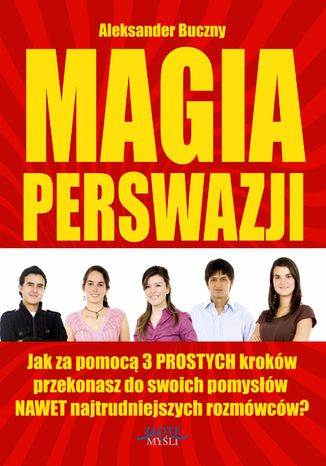 Okładka książki/ebooka Magia Perswazji. Jak za pomocą 3 PROSTYCH kroków przekonasz do swoich pomysłów NAWET najtrudniejszych rozmówców?