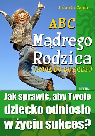 Okładka książki/ebooka ABC Mądrego Rodzica: Droga do Sukcesu