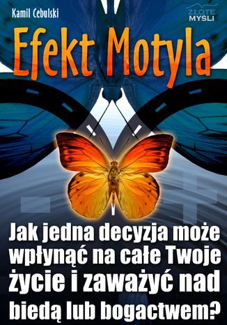 Okładka książki Efekt Motyla. Jak jedna decyzja może wpłynąć na całe Twoje życie i zaważyć nad biedą lub bogactwem?