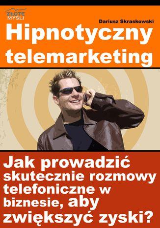 Okładka książki/ebooka Hipnotyczny telemarketing. Jak prowadzić skuteczne rozmowy telefoniczne w biznesie, aby zwiększyć zyski?