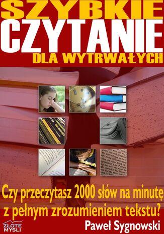 Okładka książki Szybkie czytanie dla wytrwałych. Czy przeczytasz 2000 słów na minutę z pełnym zrozumieniem tekstu?