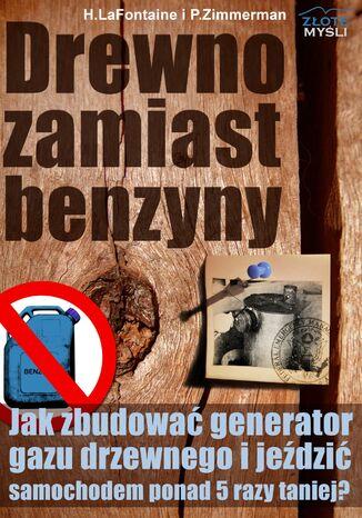 Okładka książki Drewno zamiast benzyny. Jak zbudować generator gazu drzewnego i jeździć samochodem 5 razy taniej?