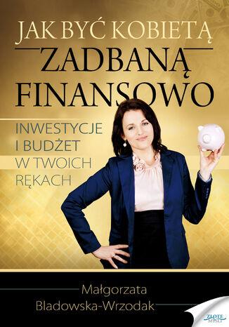 Okładka książki/ebooka Jak być kobietą zadbaną finansowo. Inwestycje i budżet w Twoich rękach