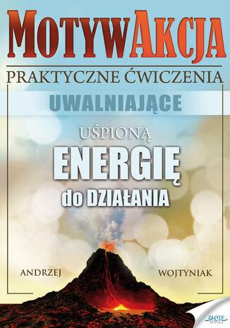Okładka książki MotywAkcja. Praktyczne ćwiczenia uwalniające uspioną enegrię do działania