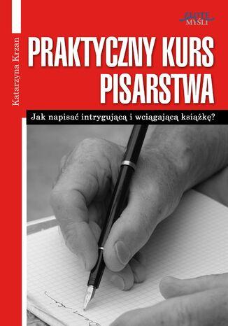 Okładka książki/ebooka Praktyczny Kurs Pisarstwa. Jak napisać intrygującą i wciągającą książkę?