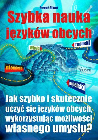 Okładka książki/ebooka Szybka nauka języków obcych. Jak szybko i skutecznie uczyć się języków obcych wykorzystując możliwości własnego umysłu