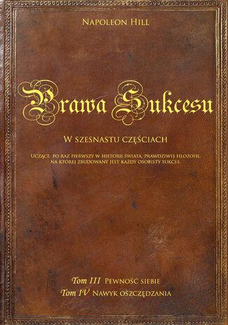Okładka książki Prawa sukcesu. Tom III i Tom IV. Uczące, po raz pierwszy w historii świata, prawdziwej filozofii, na której zbudowany jest każdy osobisty sukces