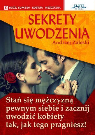 Okładka książki Sekrety uwodzenia. Stan się mężczyzną pewnym siebie i zacznij uwodzić kobiety tak, jak tego pragniesz!