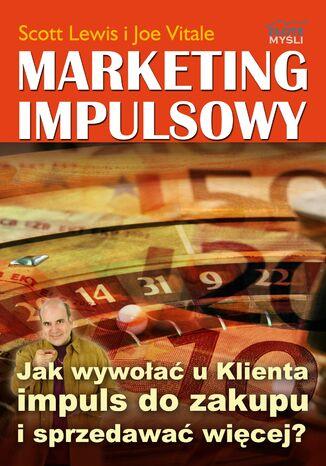 Okładka książki Marketing impulsowy. Jak wywołać u klienta impuls do zakupu i sprzedawać więcej?