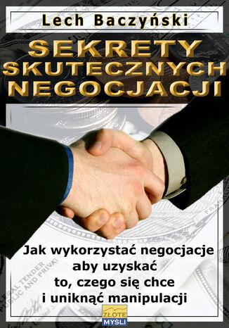 Okładka książki Sekrety skutecznych negocjacji. Jak wykorzystać negocjacje aby uzyskać to, czego się chce i uniknąć manipulacji