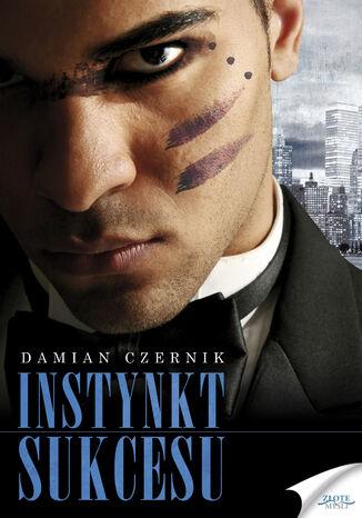 Okładka książki Instynkt sukcesu. Jak obudzić w sobie Instynkt Sukcesu i już zawsze być zmotywowanym