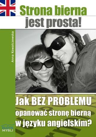 Okładka książki Strona bierna jest prosta!. Jak BEZ PROBLEMU opanować stronę bierną w języku angielskim?