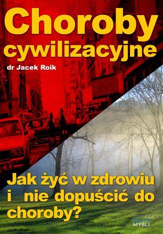 Okładka książki Choroby cywilizacyjne. Jak żyć w zdrowiu i nie dopuścić do choroby?