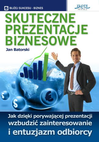 Okładka książki Skuteczne prezentacje biznesowe. Jak dzięki porywającej prezentacji wzbudzić zainteresowanie i entuzjazm odbiorcy
