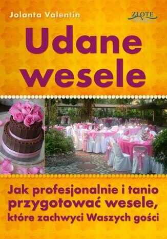 Okładka książki/ebooka Udane wesele. Jak profesjonalnie i tanio przygotować wesele, które zachwyci Waszych gości