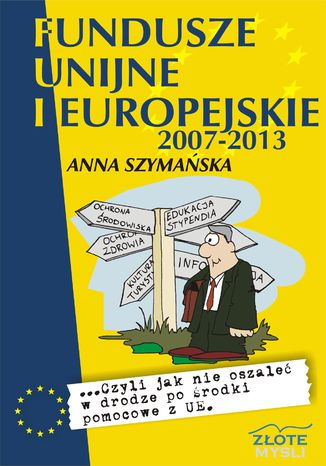 Okładka książki Fundusze unijne i europejskie. ...czyli jak nie oszaleć w drodze po środki pomocowe z UE