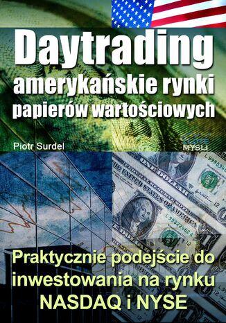 Okładka książki Daytrading - amerykańskie rynki papierów wartościowych. Praktyczne podejście do inwestowania na rynku NASDAQ i NYSE