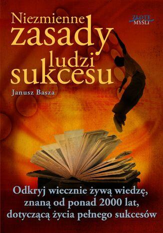 Okładka książki Niezmienne zasady ludzi sukcesu. Odkryj wiecznie żywą wiedzę, znaną od ponad 2000 lat, dotyczącą życia pełnego sukcesów