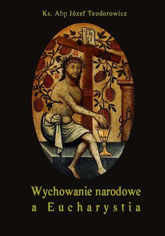 Okładka książki Wychowanie narodowe a Eucharystia