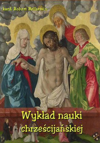 Okładka książki/ebooka Wykład nauki chrześcijańskiej ułożony z rozkazu Klemensa VIII Papieża