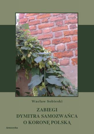 Okładka książki/ebooka Zabiegi Dymitra Samozwańca o koronę polską