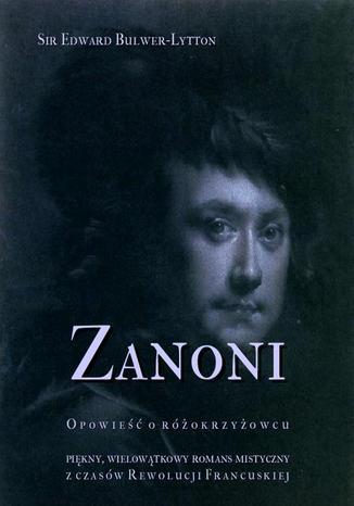 Okładka książki Zanoni. Opowieść o różokrzyżowcu. Piękny, wielowątkowy romans mistyczny z czasów Rewolucji Francuskiej