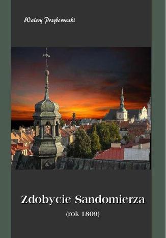 Okładka książki Zdobycie Sandomierza rok 1809