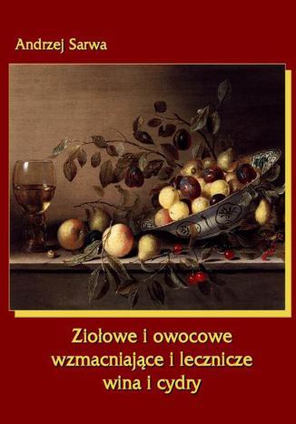 Okładka książki Ziołowe i owocowe wzmacniające i lecznicze wina i cydry