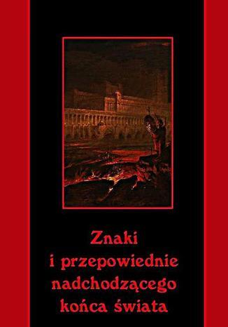 Okładka książki Znaki i przepowiednie nadchodzącego końca świata