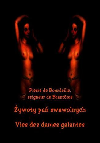 Okładka książki Żywoty pań swawolnych. Vies des dames galantes
