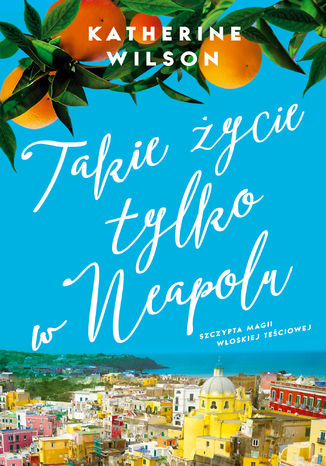 Okładka książki Takie życie tylko w Neapolu