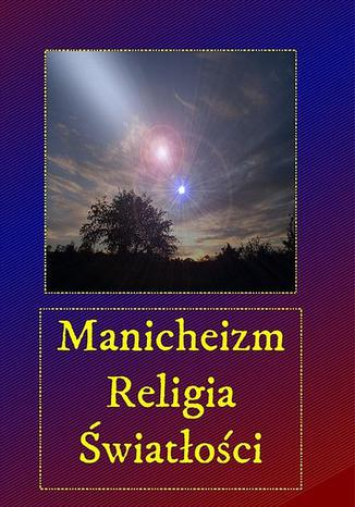 Manicheizm. Religia światłości