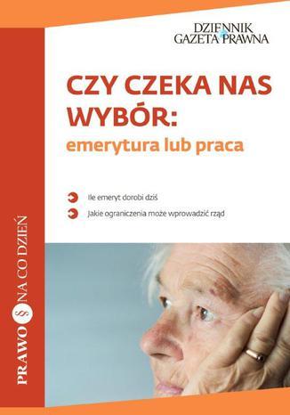 Okładka książki Czy czeka nas wybór: emerytura lub praca?