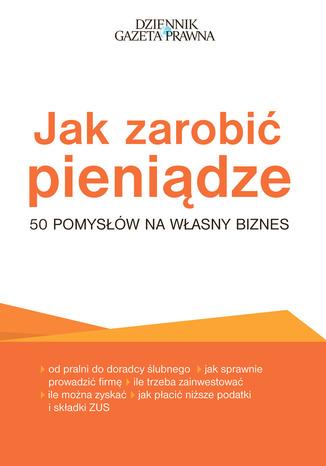 Okładka książki Jak zarobić pieniądze - 50 pomysłów na własny biznes