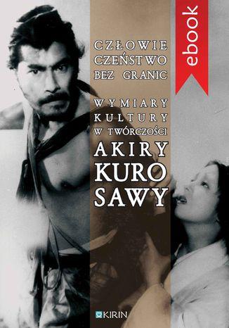 Okładka książki Człowieczeństwo bez granic. Wymiary kutury w twórczości Akiry Kurosawy