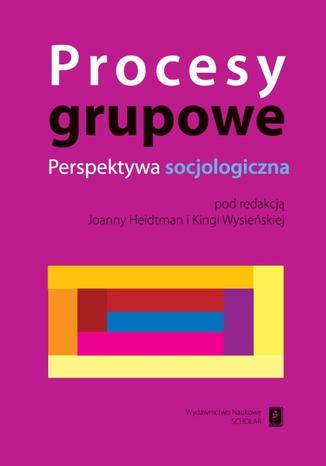 Okładka książki Procesy grupowe. Perspektywa socjologiczna