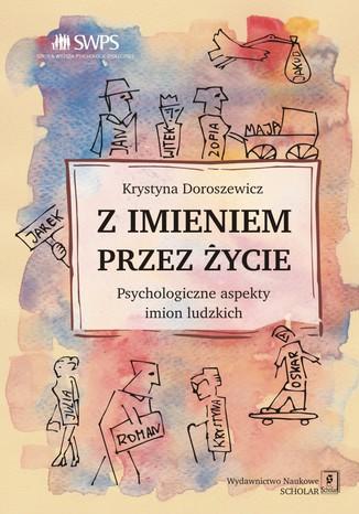 Okładka książki Z imieniem przez życie. Psychologiczne aspekty imion ludzkich