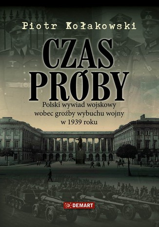 Okładka książki Czas próby. Polski wywiad wojskowy wobec groźby wybuchu wojny w 1939 roku