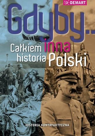 Okładka książki Gdyby... Całkiem inna historia Polski