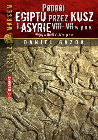 Okładka książki Podbój Egiptu przez Kusz i Asyrię w VIII-VII w. p.n.e