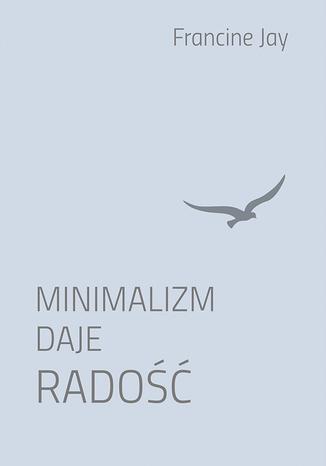 Okładka książki/ebooka Minimalizm daje radość