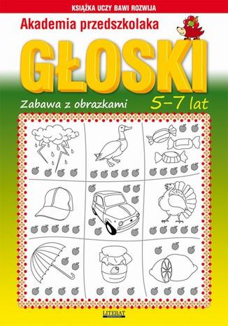 Okładka książki Akademia przedszkolaka. Głoski. Zabawy z obrazkami. 5-7 lat