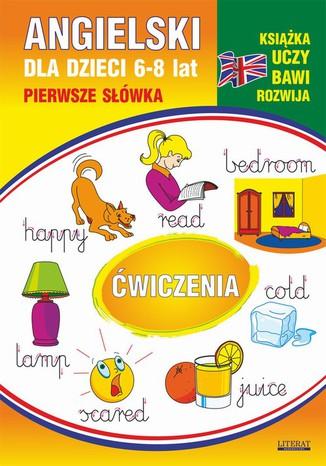 Okładka książki Angielski dla dzieci 11. Pierwsze słówka. Ćwiczenia. 6-8 lat