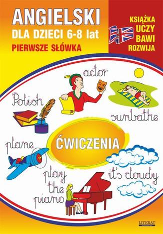 Okładka książki Angielski dla dzieci 12. Pierwsze słówka. Ćwiczenia. 6-8 lat