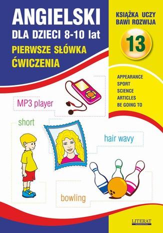 Angielski dla dzieci 13. Pierwsze słówka Ćwiczenia. 8-10 lat