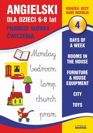 Okładka książki Angielski dla dzieci 4. Pierwsze słówka. Ćwiczenia. 6-8 lat. Days of a week. Rooms in the house. Furniture & house equipment. City. Toys