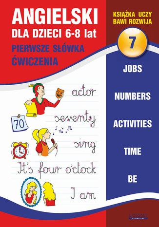 Okładka książki Angielski dla dzieci 7. Pierwsze słówka. Ćwiczenia. 6-8 lat. Jobs. Numbers. Activities. Time. Be