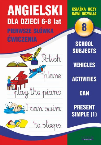 Angielski dla dzieci 8. Pierwsze słówka. Ćwiczenia. 6-8 lat